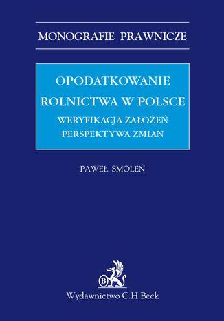 Okładka książki Opodatkowanie rolnictwa w Polsce. Weryfikacja założeń. Perspektywa zmian