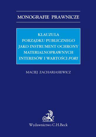 Okładka książki Klauzula porządku publicznego jako instrument ochrony materialnoprawnych interesów i wartości fori