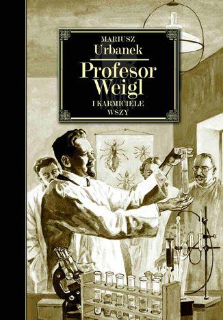 Okładka książki/ebooka Profesor Weigl i karmiciele wszy