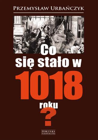Okładka książki/ebooka Co się stało w 1018 roku?