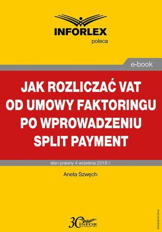 Okładka książki/ebooka Jak rozliczać VAT od umowy faktoringu po wprowadzeniu split payment