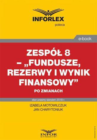 Okładka książki/ebooka Zespół 8  Fundusze, rezerwy i wynik finansowy po zmianach