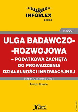 Okładka książki Ulga badawczo-rozwojowa  podatkowa zachęta do prowadzenia działalności innowacyjnej