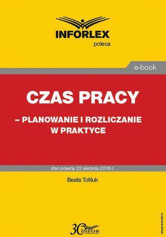 Okładka książki/ebooka Czas pracy  planowanie i rozliczanie w praktyce