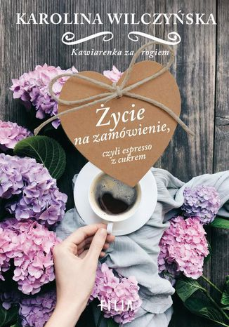 Okładka książki/ebooka Życie na zamówienie, czyli espresso z cukrem