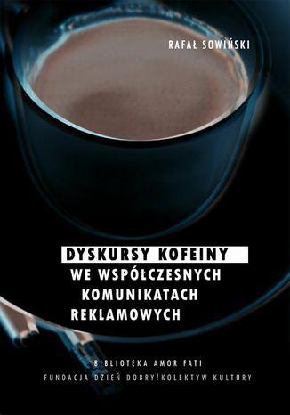 Okładka książki Dyskursy kofeiny we współczesnych komunikatach reklamowych