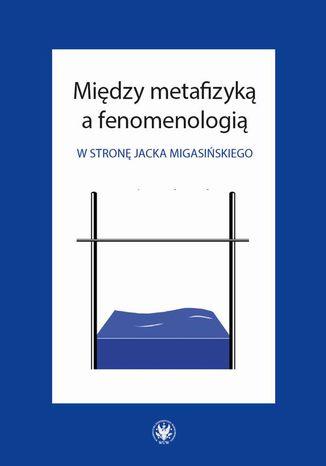 Okładka książki/ebooka Między metafizyką a fenomenologią