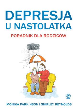 Okładka książki Depresja u nastolatka. Poradnik dla rodziców