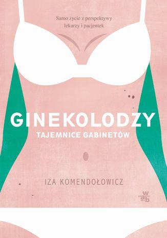 Okładka książki Ginekolodzy. Tajemnice gabinetów