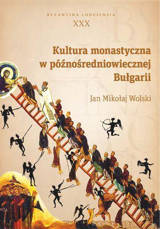 Okładka książki/ebooka Kultura monastyczna w późnośredniowiecznej Bułgarii. Byzantina Lodziensia XXX