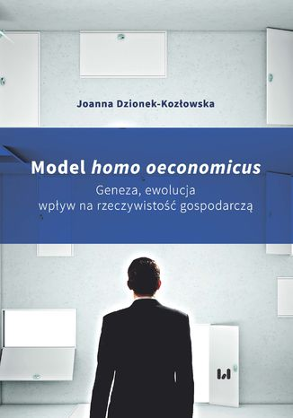 Okładka książki/ebooka Model homo oeconomicus. Geneza, ewolucja, wpływ na rzeczywistość gospodarczą