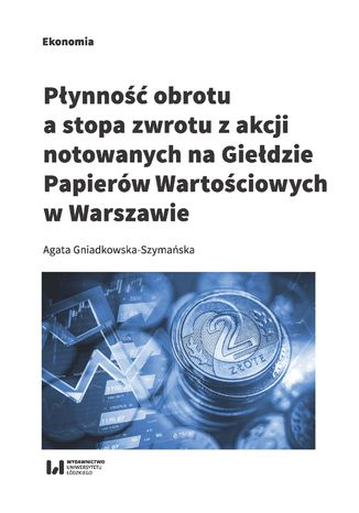 Okładka książki Płynność obrotu a stopa zwrotu z akcji notowanych na Giełdzie Papierów Wartościowych w Warszawie
