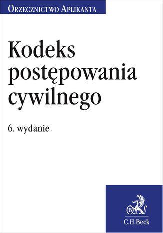Okładka książki Kodeks postępowania cywilnego. Orzecznictwo Aplikanta. Wydanie 6