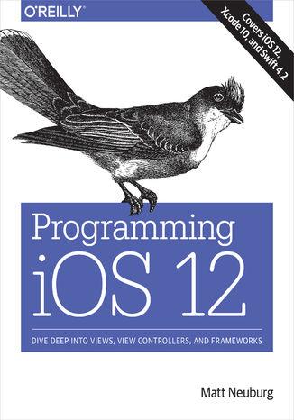 Okładka książki/ebooka Programming iOS 12. Dive Deep into Views, View Controllers, and Frameworks