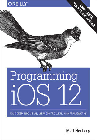 Okładka książki/ebooka Programming iOS 12. Dive Deep into Views, View Controllers, and Frameworks