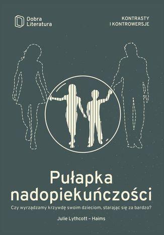 Okładka książki Pułapka nadopiekuńczości