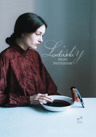 Okładka książki Listy. Marina Cwietajewa, Rainer Maria Rilke, Boris Pasternak