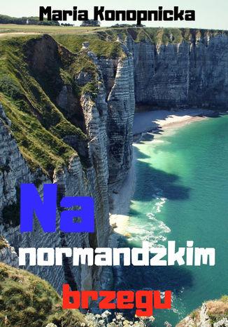 Okładka książki Na normandzkim brzegu