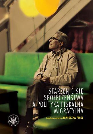 Okładka książki/ebooka Starzenie się społeczeństwa a polityka fiskalna i migracyjna