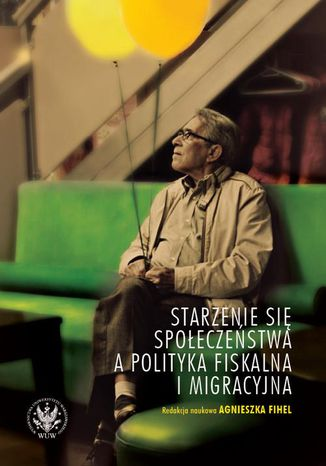 Okładka książki Starzenie się społeczeństwa a polityka fiskalna i migracyjna