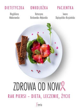Okładka książki Zdrowa od nowa. Rak piersi-dieta, leczenie, życie