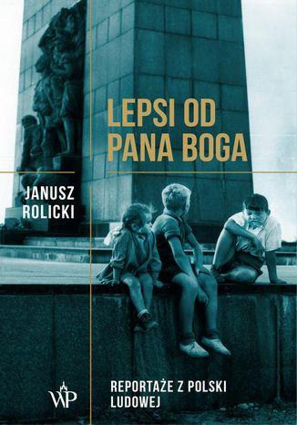 Okładka książki Lepsi od Pana Boga Reportaże z Polski Ludowej
