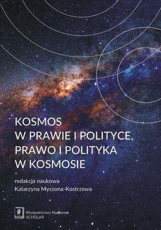 Okładka książki/ebooka Kosmos w prawie i polityce, prawo i polityka w kosmosie