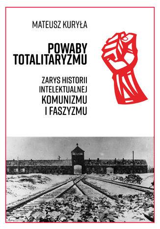 Okładka książki/ebooka Powaby totalitaryzmu. Zarys historii intelektualnej komunizmu i faszyzmu