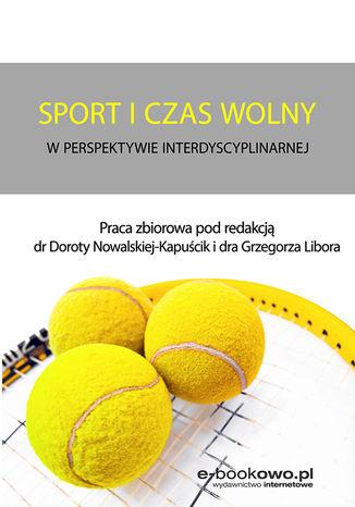 Okładka książki Sport i czas wolny w perspektywie interdyscyplinarnej