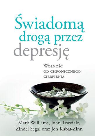 Okładka książki/ebooka Świadomą drogą przez depresję. Wolność od chronicznego cierpienia