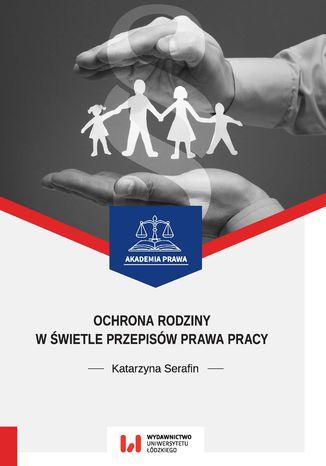Okładka książki/ebooka Ochrona rodziny w świetle przepisów prawa pracy