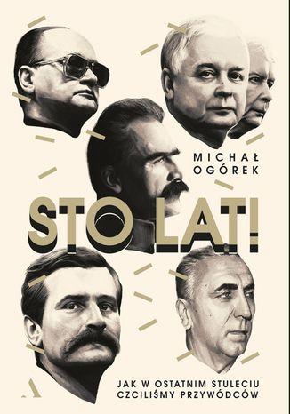 Okładka książki/ebooka Sto lat! Jak w ostatnim stuleciu czciliśmy przywódców