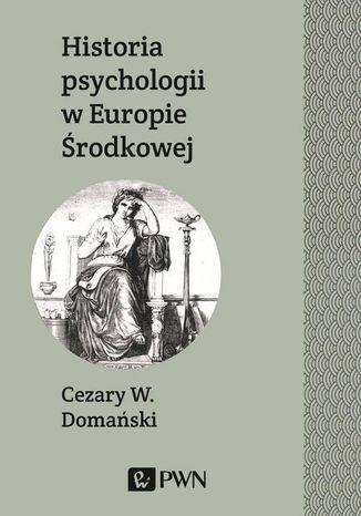Okładka książki/ebooka Historia psychologii w Europie Środkowej