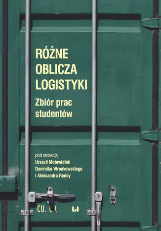 Okładka książki/ebooka Różne oblicza logistyki. Zbiór prac studentów