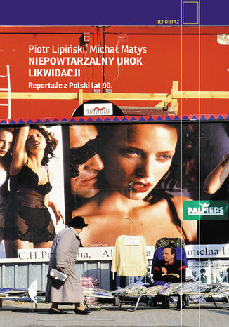 Okładka książki Niepowtarzalny urok likwidacji. Reportaże z Polski lat 90