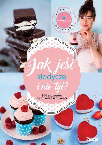 Okładka książki Jak jeść słodycze i nie tyć?
