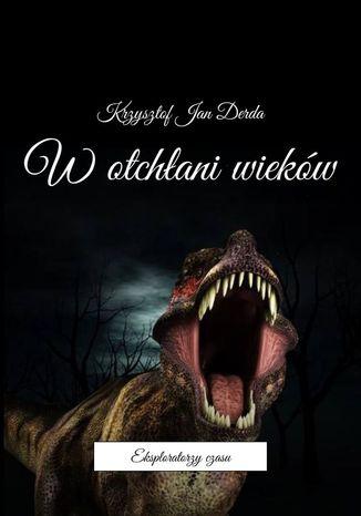 Okładka książki/ebooka Wotchłani wieków