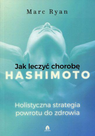 Okładka książki Jak leczyć chorobę Hashimoto