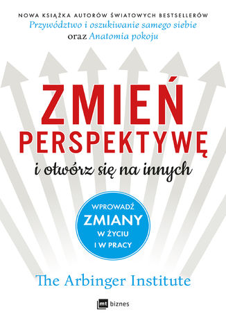Okładka książki Zmień perspektywę i otwórz się na innych. Wprowadź zmiany w życiu i w pracy