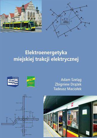 Okładka książki Elektroenergetyka miejskiej trakcji elektrycznej