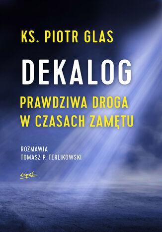 Okładka książki Dekalog. Prawdziwa droga w czasach zamętu