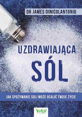 Okładka książki Uzdrawiająca sól. Jak spożywanie soli może ocalić Twoje życie