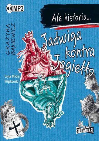 Okładka książki Ale historia... Jadwiga kontra Jagiełło