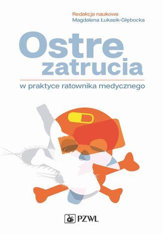 Okładka książki Ostre zatrucia w praktyce ratownika medycznego