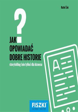 Okładka książki Jak opowiadać dobre historie?