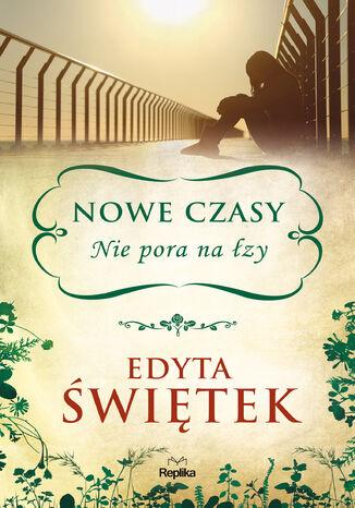 Okładka książki Nowe czasy. Nie pora na łzy