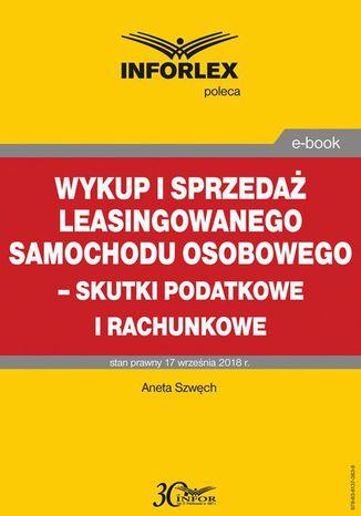 Okładka książki Wykup i sprzedaż leasingowanego samochodu osobowego  skutki podatkowe i rachunkowe
