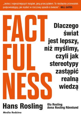 Okładka książki/ebooka Factfulness. Dlaczego świat jest lepszy, niż myślimy, czyli jak stereotypy zastąpić realną wiedzą