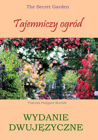 Okładka książki Tajemniczy ogród. Wydanie dwujęzyczne z gratisami