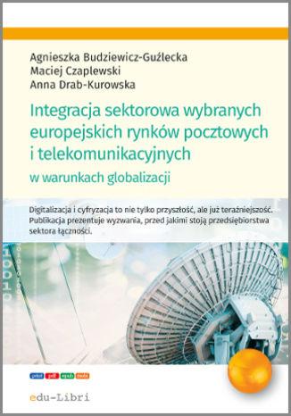 Okładka książki Integracja sektorowa wybranych europejskich rynków pocztowych i telekomunikacyjnych w warunkach globalizacji